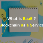 サクッと学ぶ「BaaS(Blockchain as a Service)」とは何か?