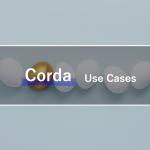 分散型台帳Cordaの活用事例とは?金融や保険、デジタル法定通貨の事例も